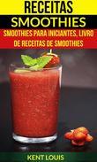 Receitas: Smoothies: Smoothies para Iniciantes, Livro de Receitas de Smoothies