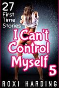 I Can't Control Myself 5 - 27 First Time Stories (Brother Sister Stepbrother Stepsister Taboo Pseudo Incest Family Virgin Creampie Pregnant Forced Pregnancy Breeding)