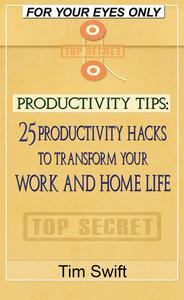 Productivity Tips: 25 Productivity Hacks to Transform Your Work and Home Life
