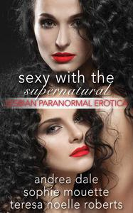 Sexy With the Supernatural: Lesbian Paranormal Erotica