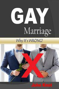 GAY Marriage: Why It's WRONG!