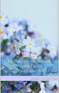 Elizabeth's Awakening: A Collection of Pride and Prejudice Sensual Intimates (Books 6-12)