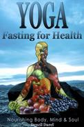 Yoga: Fasting And Eating For Health: Nutrition Education - Body, Mind & Soul, Losing Weight (Yoga Place Books)