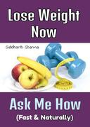 Lose Weight Now, Ask Me How ( Fast & Naturally)