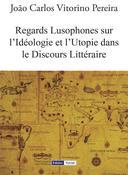 Regards Lusophones sur l'Idéologie et l'Utopie dans le Discours Littéraire
