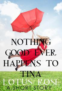 Nothing Good Ever Happens to Tina: A Short Story