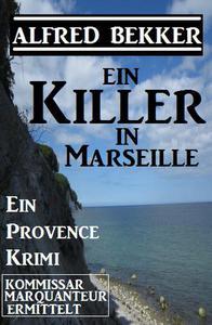 Kommissar Marquanteuer ermittelt: Ein Killer in Marseille
