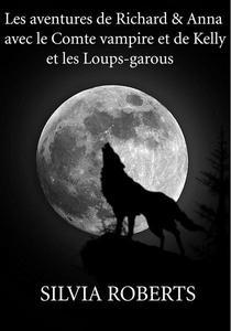 Les aventures de Richard & Anna avec le Comte vampire et de Kelly et les Loups-garous