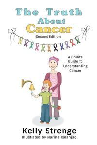 The Truth About Cancer, Second Edition: A Child's Guide To Understanding Cancer