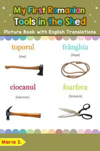 My First Romanian Tools in the Shed Picture Book with English Translations