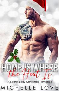 Home is Where the Heat Is: A Secret Baby Christmas Romance