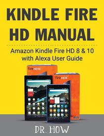 Kindle Fire HD Manual: Amazon Kindle Fire HD 8 & 10 with Alexa User Guide