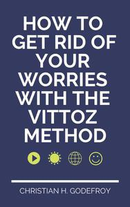 How to Get Rid of Your Worries With the Vittoz Method