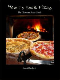 How To Cook Pizza, The Ultimate Pizza Recipe Guide