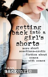 Getting Back Into a Girl's Shorts: More Short Sometimes-Erotic Fiction about Women With Women