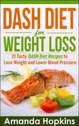 DASH Diet for Weight Loss: 21 Tasty DASH Diet Recipes to Lose Weight and Lower Blood Pressure
