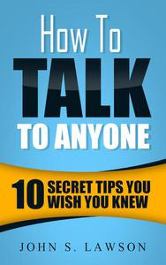 How To Talk To Anyone: 10 Secret Tips You Wish You KnewJ