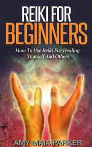 Reiki for Beginners:  How To Use Reiki for Healing Yourself