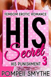 HIS PUNISHMENT: (HIS SECRET #3) (Femdom Erotic Romance, F/M Spanking Punishment Discipline)