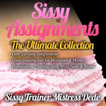 Sissy Assignments ~ The Ultimate Collection ~ Over 150 Sissy Assignments!