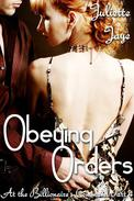 Obeying His Orders (At the Billionaire's Command Part 4) (Dominating Billionaire Romance)