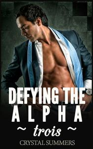 Defying The Alpha - Trois  (Gay Werewolf Romance)