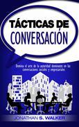 Tácticas de conversación: Domina el arte de la autoridad dominante en las conversaciones sociales y empresariales (Libro en Español / Spanish Book Version) Conversation Tactics: Mastering Socials