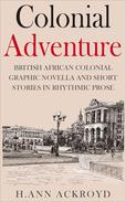 Colonial Adventure : British African Colonial Graphic Novella and Short Stories in Rhythmic Prose