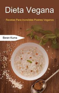 Dieta Vegana: Recetas Para Increíbles Postres Veganos