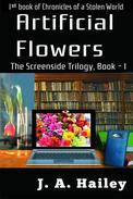 Artificial Flowers, The Screenside Trilogy, Book - 1