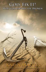God, Fix it!: Why God Favors the Broken