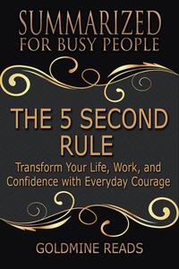 The 5 Second Rule - Summarized for Busy People: Transform Your Life, Work, and Confidence with Everyday Courage