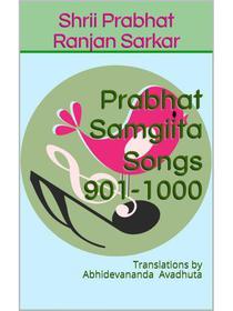 Prabhat Samgiita – Songs 901-1000: Translations by Abhidevananda Avadhuta