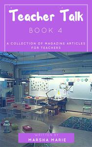 Teacher Talk: A Collection of Magazine Articles for Teachers (Book 4)