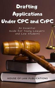 Drafting Applications Under CPC and CrPC: An Essential Guide for Young Lawyers and Law Students