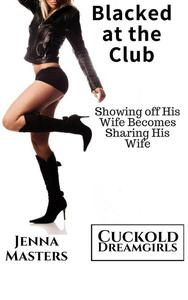 Blacked at the Club: Showing off His Wife Becomes Sharing His Wife