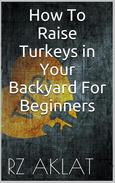 How To Raise Turkeys in Your Backyard For Beginners