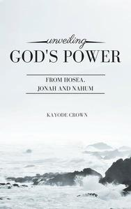 Unveiling God's Power From Hosea, Jonah and Nahum