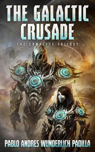 The Galactic Crusade: The Complete Trilogy