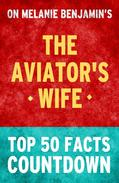 The Aviator's Wife - Top 50 Facts Countdown