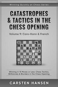 Catastrophes & Tactics in the Chess Opening - Vol 9: Caro-Kann & French