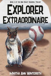 One Crazy Squirrel: Explorer Extraordinaire