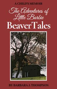 BeaverTales - A Child's Memoir
