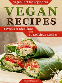 Vegan Recipes: 4 Weeks of Diet Plans and 50 Delicious Recipes