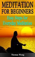 Meditation for Beginners: Easy Steps for Everyday Meditation