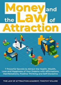 Money and The Law of Attraction: 7 Powerful Secrets to Attract the Health, Wealth, Love and Happiness of Your Dreams with Affirmations, Manifestations, Positive Thinking and Self Discipline