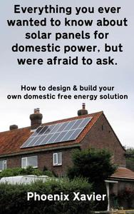 Everything you Ever Wanted to Know About Solar Panels for Domestic Power, but Were Afraid to ask