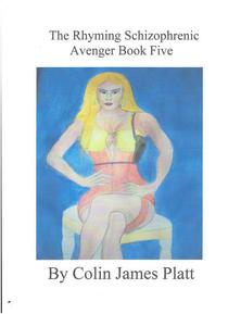 The Rhyming Schizophrenic Avenger Book Five
