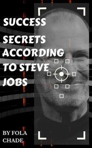 Success Secrets According to Steve Jobs