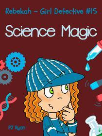Rebekah - Girl Detective #15: Science Magic